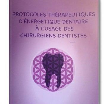 Protocoles thérapeutiques d'énergétique dentaire à l'usage des chirurgiens-dentistes