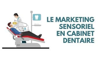 Le marketing sensoriel au service des patients des cabinets dentaires