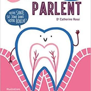 Vos dents vous parlent: Votre santé se joue dans votre bouche